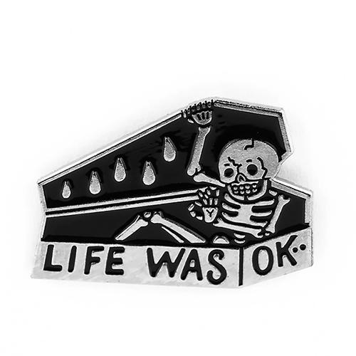 LIFE WAS OK PIN